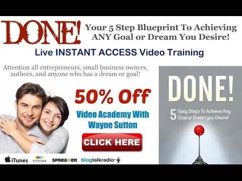 DONE! 5 Steps To Achieving Any Goal or Dream You Desire!