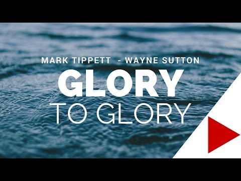 Glory to Glory Prophetic Revelations – Wayne Sutton and Mark Tippett Online Church Sermon