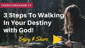 3 Steps To WalkingIn Your Destiny with God!