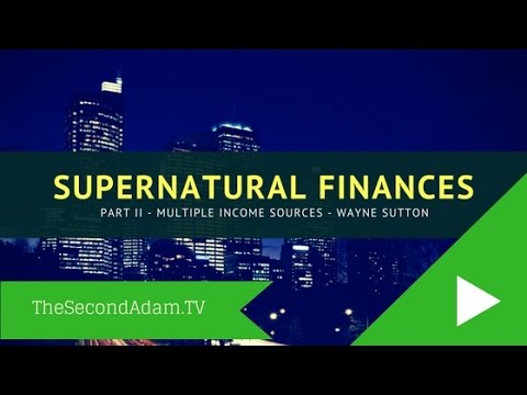 Supernatural Wealth Part 2 – Power of Multiple Income Sources