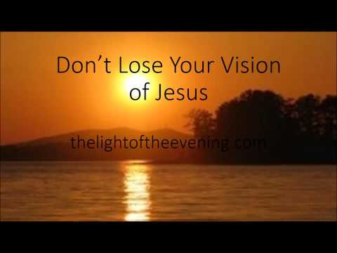 Don't Lose Your Vision of Jesus