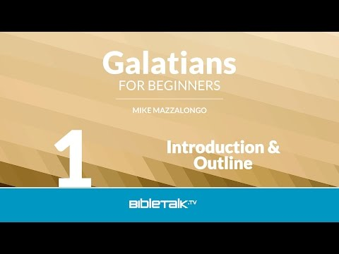 Galatians Bible Study for Beginners – #1 – Introduction & Outline