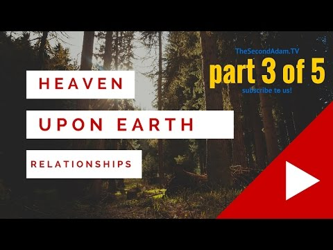 Your Relationships! Heaven on Earth Sermon Series #3 – Online Church