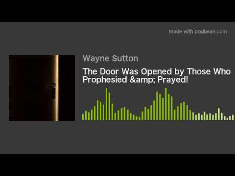 The Door Was Opened by Those Who Prophesied & Prayed!