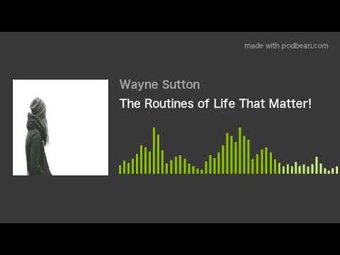 The Routines of Life That Matter!