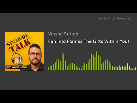 Fan Into Flames The Gifts Within You!