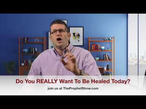 Do You REALLY Want To Be Healed? The Prophet Show #073