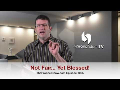 Life's Not Fair… Yet You Can Be Blessed! The Prophet Show #085