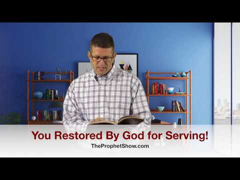 YOU Restored by God for Service! The Prophet Show #068