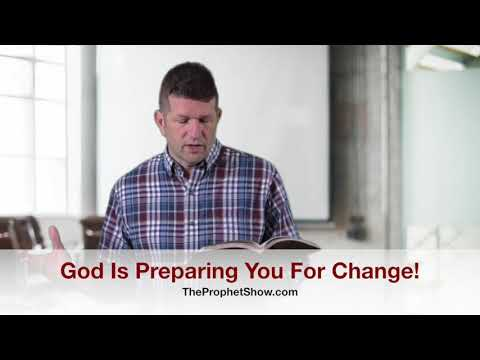 God is Preparing You For Change! The Prophet Show #094