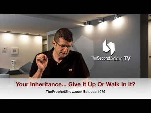 Your Inheritance!  Get It or Give It Up! The Prophet Show #079