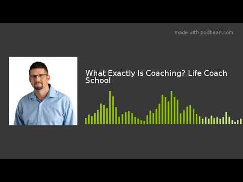 What Exactly Is Coaching? Life Coach School