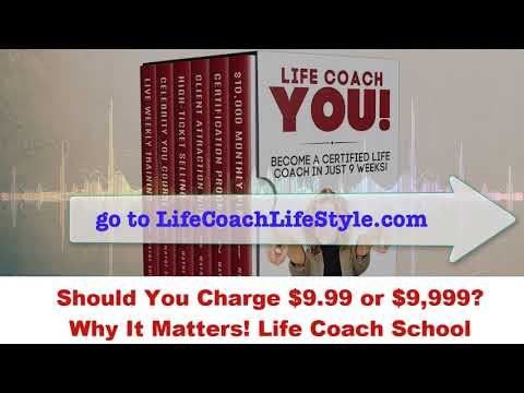 Should You Charge $9.99 or $9,999? Why It Matters! Life Coach School