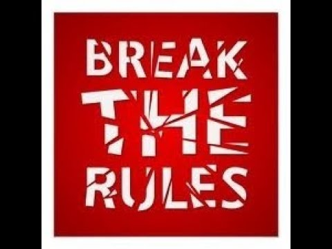 The Rules That You MUST Break  In Your Life!