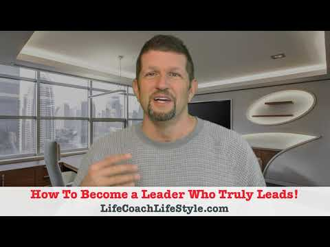 How To Become a Leader Who Truly Leads!