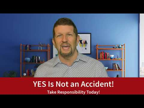Yes Is Not An Accident! Take Responsibility…