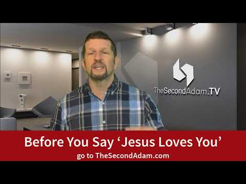 Before You Say Jesus Loves You…