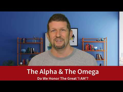 The Alpha & The Omega Do We Honor The Great 'I AM'?