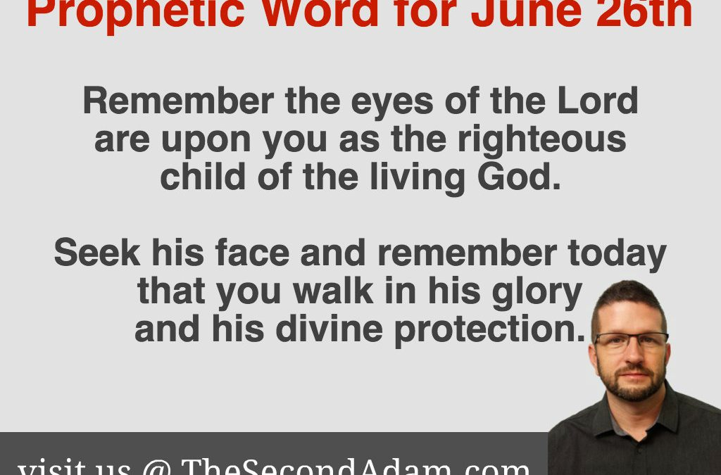 June 26 Daily Prophetic Word – Word of Prophecy